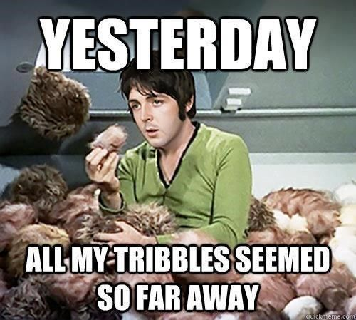 Yesterday, Tribbles