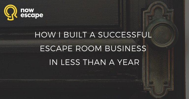 How I Built a Successful Escape Room Business in Less Than a Year