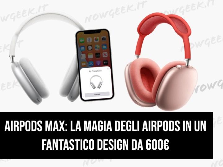 AirPods Max: la magia degli AirPods in un fantastico design da 600€
