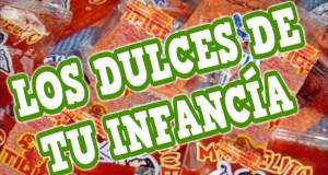 #Retro : 11 dulces de tu infancia que recuerdas con alegría