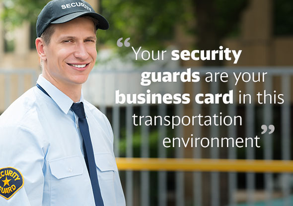 Security guards are your business card in this transportation environment