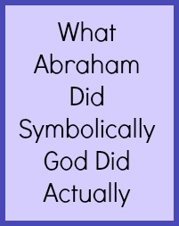 What Abraham did symbolically God did actually.