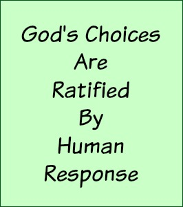 God's choices are ratified by human response.