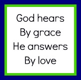 God hears by grace and answers by love