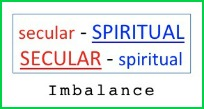 Emphasizing spiritual or secular at the expense of the other puts things out of balance