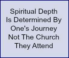 Spiritual depth is determined by one's journey not the church they attend.