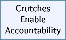 Crutches enable accountability.