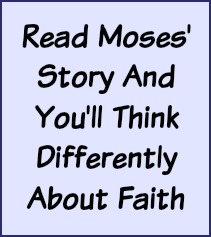 Read Moses' story and you'll think differently about faith.