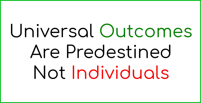 Universal outcomes are predestined, not individuals.