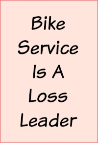 Bike service is a loss leader