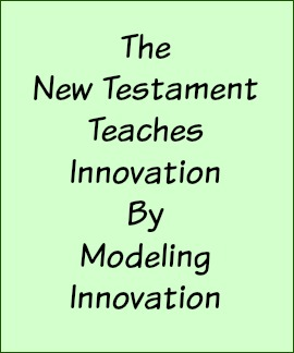 The New Testament teaches innovation by modeling innovation.