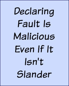 Declaring fault is malicious even if it isn't slander.