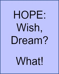 Hope: wish, dream, what