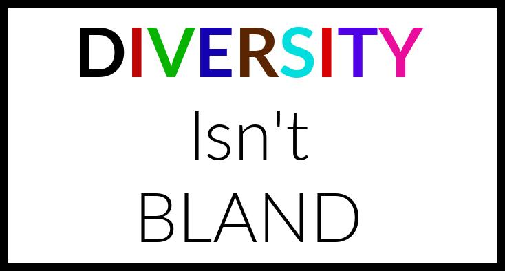 Diversity isn't bland.