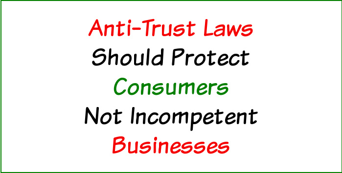 Anti-Trust Laws Should Protect Consumers Not Incompetent Businesses