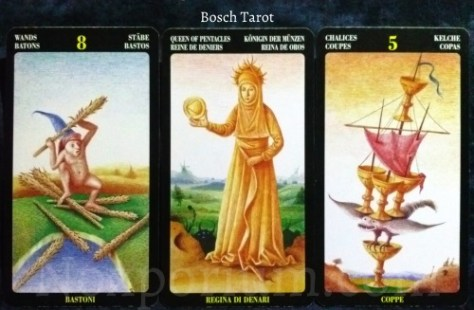 Bosch Tarot: 8 of Wands, Queen of Pentacles, & 5 of Chalices.