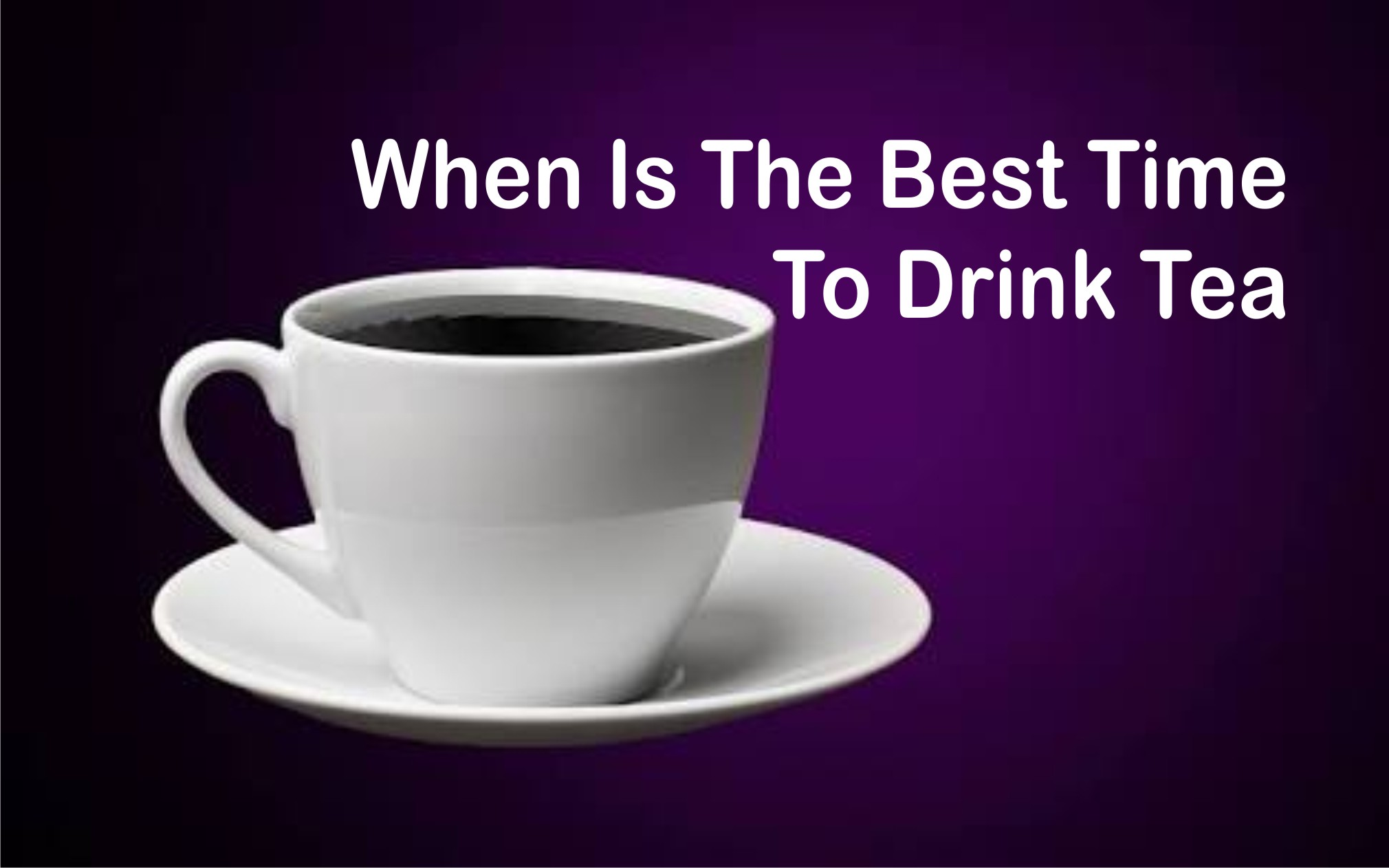When Is The Best Time To Drink Tea