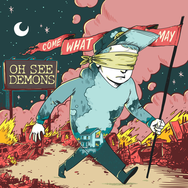 Oh See Demons - Come What May