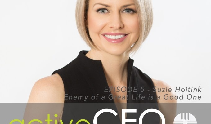 #5 Suzie Hoitink Enemy of a Great Life is a Good One
