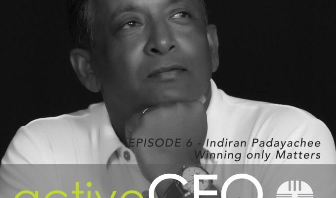 #6 Indiran Padayachee Winning Only Matters – active CEO Podcast