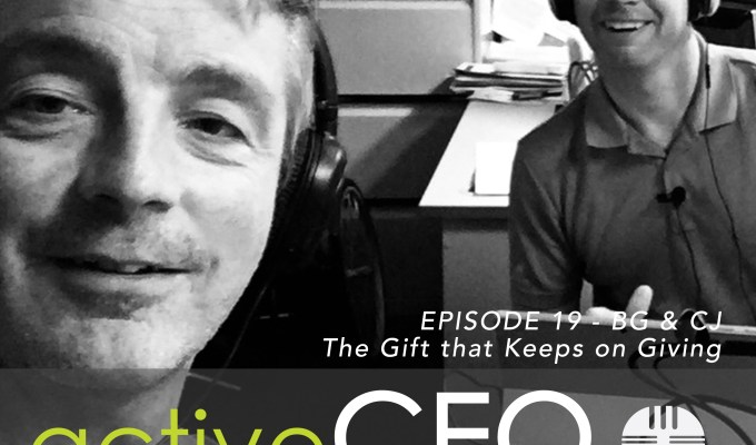 active CEO Podcast #19 The Gift That Keeps Giving