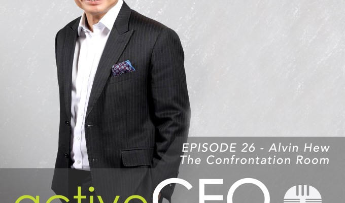 active CEO Podcast #26 Alvin Hew The Confrontation Room