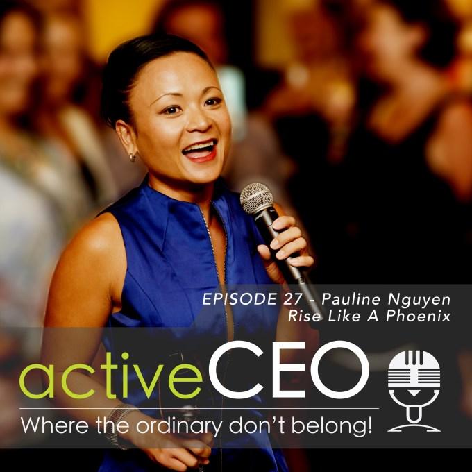active CEO Podcast #27 Pauline Nguyen Rise Like a Phoenix