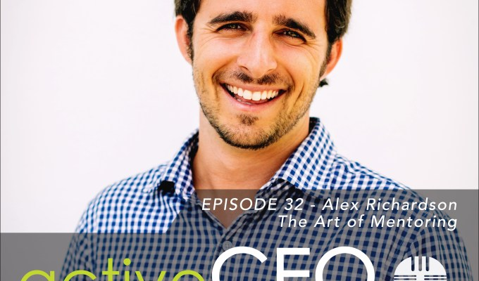 active CEO Podcast #32 Alex Richardson The Art of Mentoring