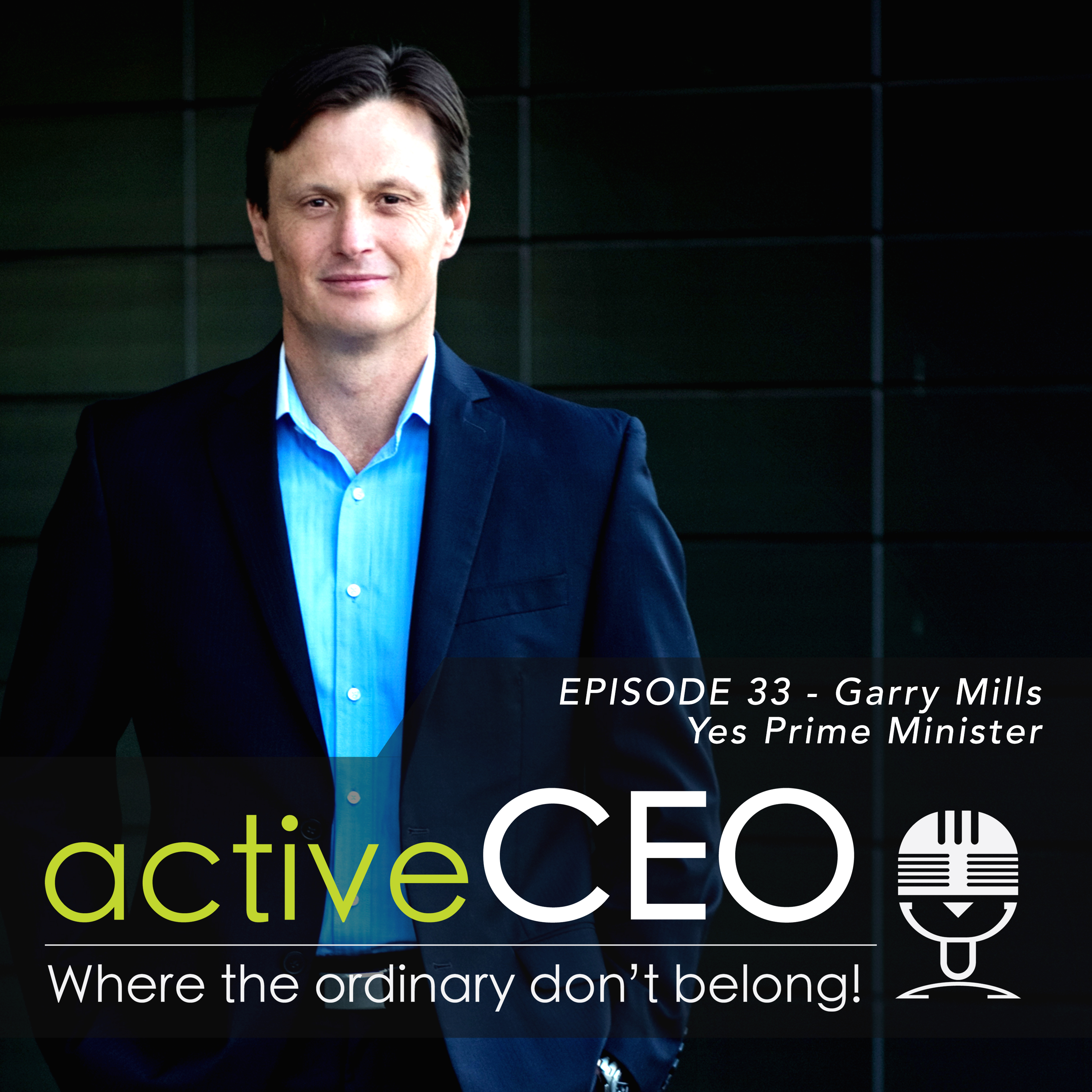 active CEO Podcast Garry Mills (Garry Mills Peak Performance) – Yes Prime Minister