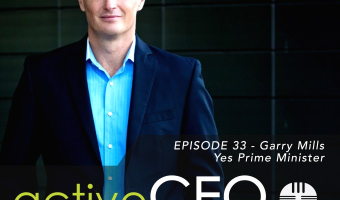 active CEO Podcast #33 Garry Mills Yes Prime Minister