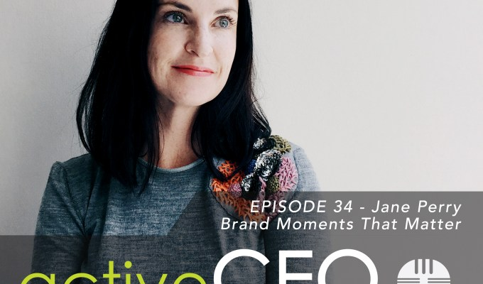 active CEO Podcast #34 Jane Perry Brand Moments That Matter