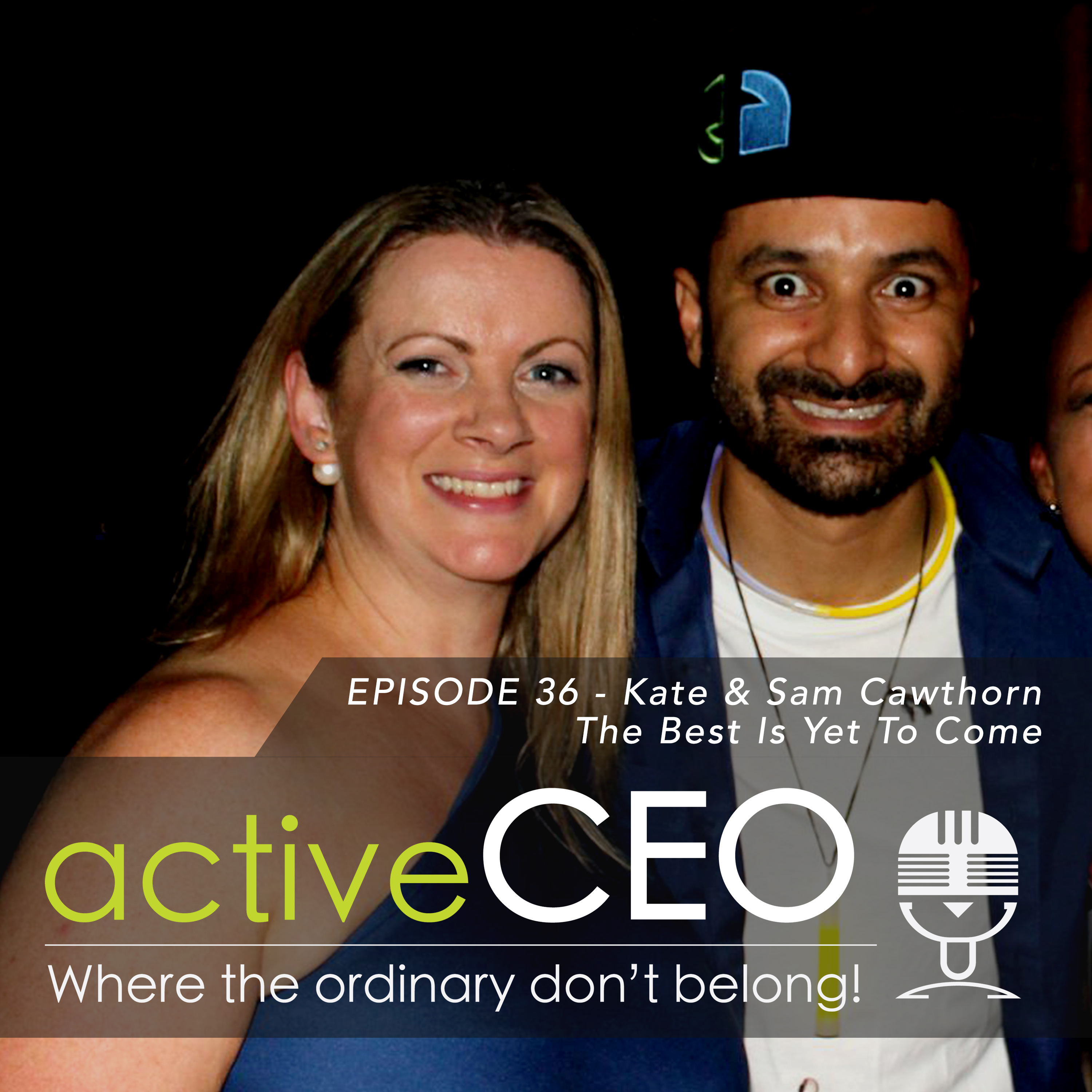 active CEO Podcast Kate & Sam Cawthorn (Speakers Institute) – The Best Is Yet To Come