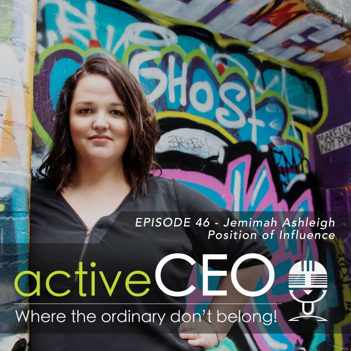 active CEO Podcast Jemimah Ashleigh (The Business Experiment) – Position of Influence