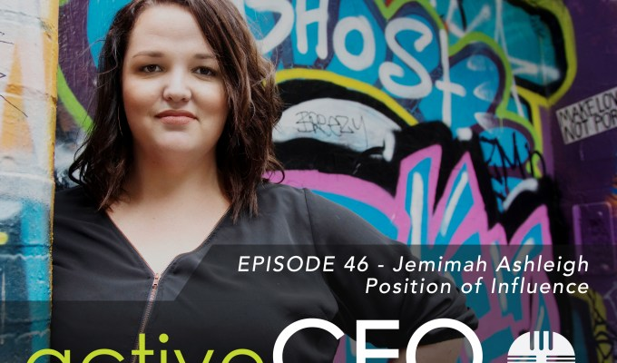 active CEO Podcast #46 Jemimah Ashleigh Position of Influence