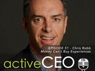 active CEO Podcast #51 Chris Robb Money Can't Buy Experiences