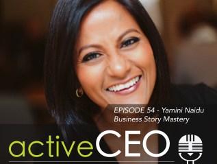 active CEO Podcast #54 Yamini Naidu Business Story Mastery