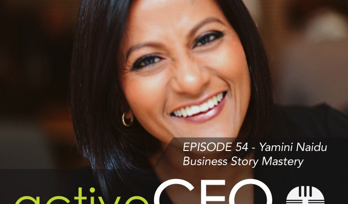 active CEO Podcast #54 Yamini Naidu Business Story Mastery