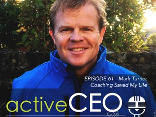 active CEO Podcast #61 Mark Turner Coaching Saved My Life