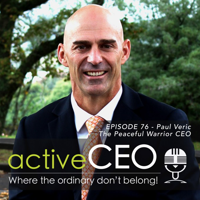 active CEO Podcast 76 Paul Veric The Peaceful Warrior CEO