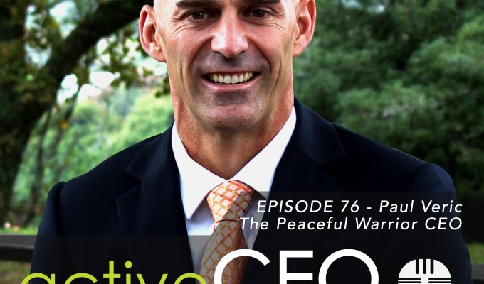 active CEO Podcast #76 Paul Veric The Peaceful Warrior CEO