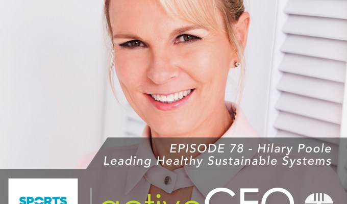 active CEO Podcast #78 Hilary Poole Leading Healthy Sustainable Systems