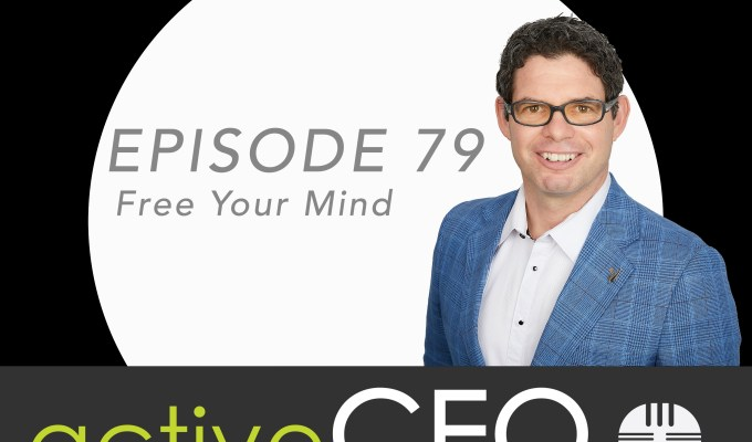 active CEO Podcast #79 Free Your Mind