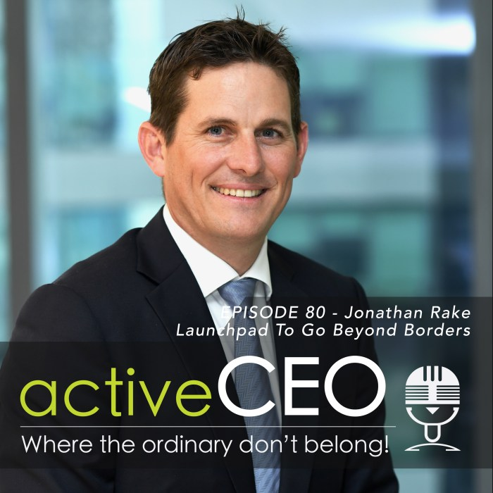 active CEO Podcast #80 Jonathan Rake Launchpad To Go Beyond Borders