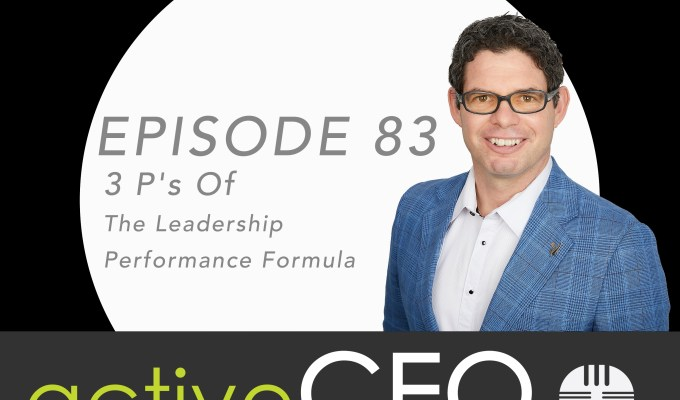 active CEO Podcast #83 3 P's Of The Leadership Performance Formula