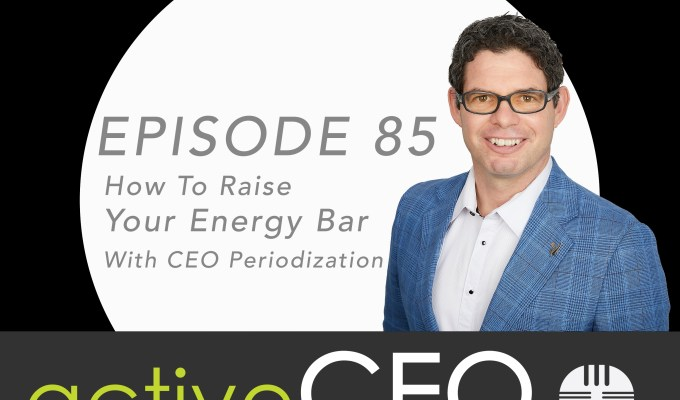 active CEO Podcast #85 Raise Your Energy Bar With CEO Periodization