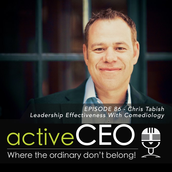 active CEO Podcast Chris Tabish Leadership Effectiveness With Comediology Craig Johns