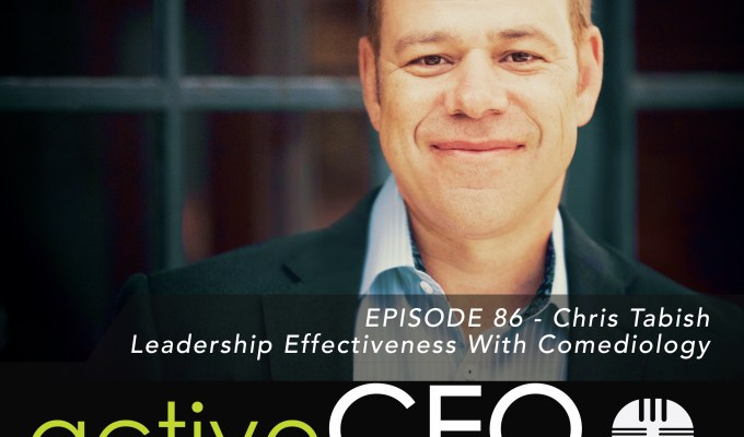active CEO Podcast #86 Chris Tabish Leadership Effectiveness With Comediology