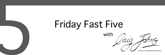 Craig Johns Friday Fast Five Newsletter Speaker Coach Consultant