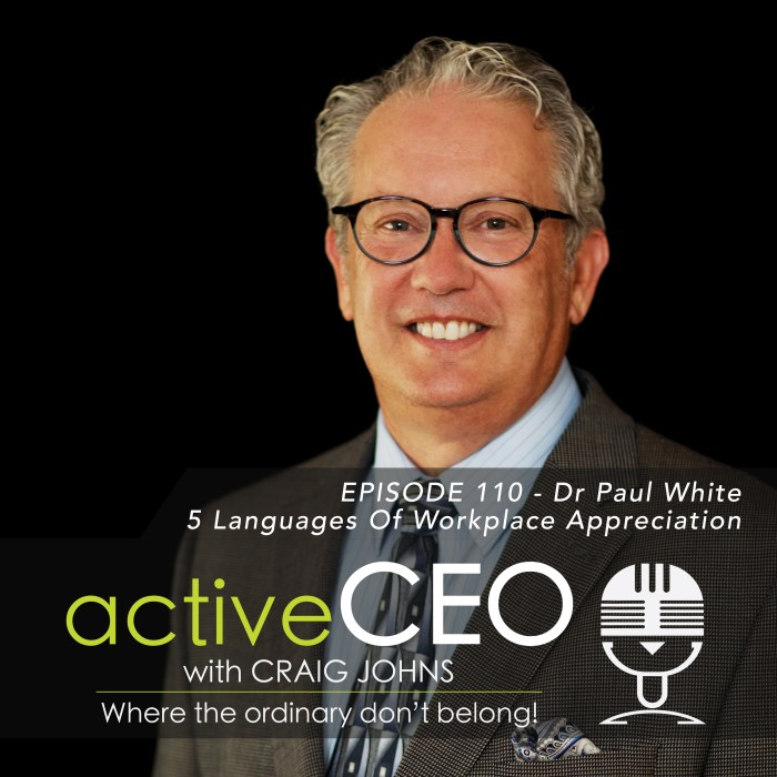 active CEO Podcast with Craig Johns Dr Paul White 5 Languages Of Workplace Appreciation