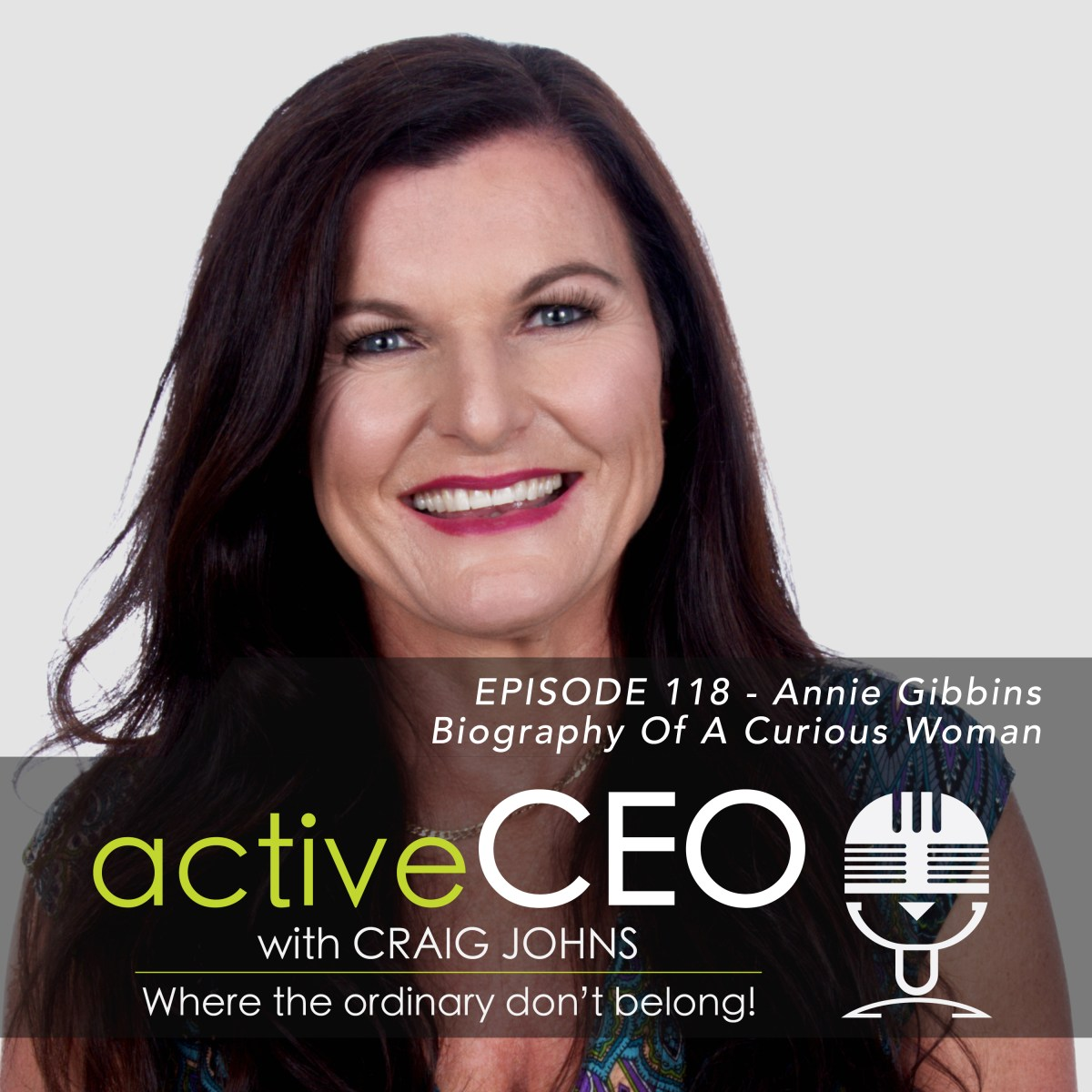 active CEO Podcast 118 Annie Gibbins Biography Of A Curious Woman